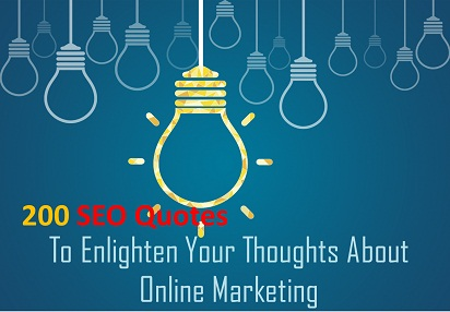 200 SEO Quotes To Enlighten Your Thoughts About Online Marketing