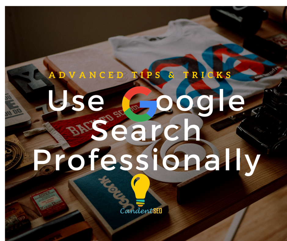 Advanced Tips & Tricks to Use Google Search Professionally