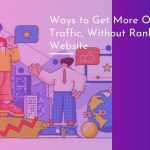 Ways to Get More Organic Traffic, Without Ranking Your Website